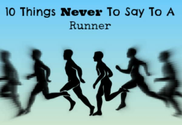 10 things never to say to a runner